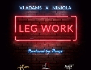 VJ Adams - Leg Work Ft. Niniola